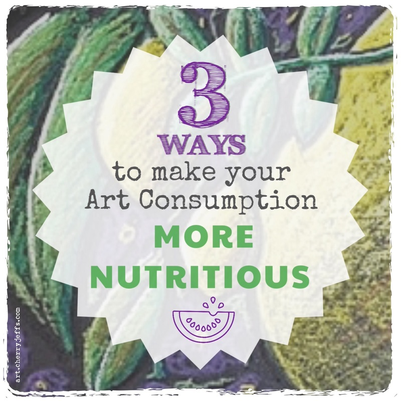 3 Ways to make your Art Consumption more nutritious